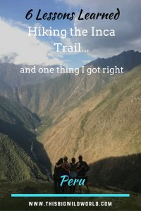 Even the most avid hiker learns a lesson with each new hike. The 4-day trek on the Inca Trail to Machu Picchu in Peru was no different.  #incatrail | #hike | #peru | #machupicchu