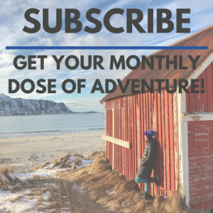 Click to subscribe for a dose of adventure from the monthly newsletter!