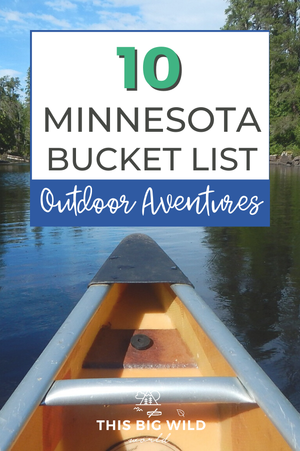 Minnesota is one of the most underrated states for outdoor adventure! Here are the top 10 Minnesota bucket list things to do for outdoor lovers no matter the season. minnesota bucket list things to do | boundary waters minnesota | superior hiking trails minnesota | best minnesota state parks | voyageurs national park minnesota