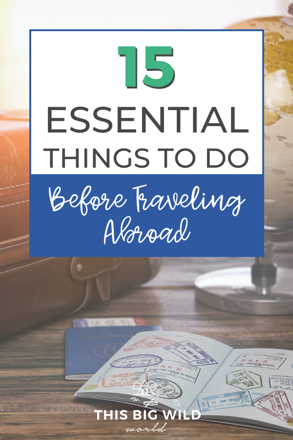 Do you spend hours planning out what clothes you're going to pack for you next international trip? How much time do you spend planning for the unexpected? These 15 essential, but simple, things to do before traveling abroad will give you the confidence to handle whatever comes your way on your next international trip! pre travel checklist | to do list before international travel | what to do before traveling abroad | the essential international travel checklist #traveltips #internationaltravelchecklist #thingstodobeforetravelingabroad