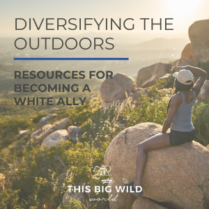 Diversifying the outdoors: resources for becoming a white ally